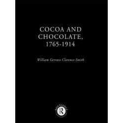 Cocoa and Chocolate, 1765-1914 by William G.Clarence- Smith, 9780415215763.