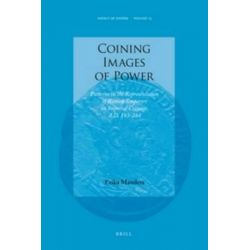 Coining Images of Power, Patterns in the Representation of Roman Emperors on Imperial Coinage, A.D. 193-284 by Erika Manders, 9789004189706.