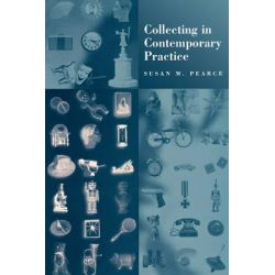Collecting in Contemporary Practice by Susan M. Pearce, 9780761950813.