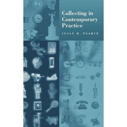 Collecting in Contemporary Practice by Susan M. Pearce, 9780761950806.