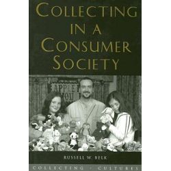 Collecting in a Consumer Society, Collecting Cultures by Russell W. Belk, 9780415258487.