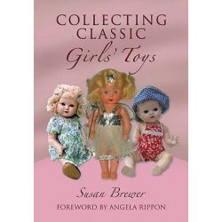 Collecting Classic Girls' Toys by Susan Brewer, 9781844680689.