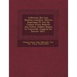 Collection Des Lois, Senatus-Consultes, Decrets Imperiaux Et Avis Du Conseil D'Etat Relatifs Aux Cultes, Publies Depuis