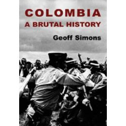 Colombia, A Brutal History by Geoff L. Simons, 9780863567582.