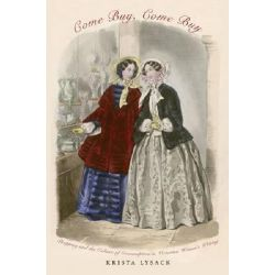 Come Buy, Come Buy, Shopping and the Culture of Consumption in Victorian Women's Writing by Krista Lysack, 9780821418116.