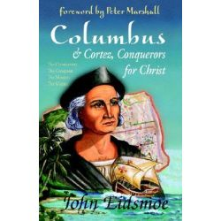 Columbus and Cortez, Conquerors for Christ by John Eidsmore, 9780892212231.