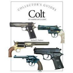 Colt, An American Classic by Michael E. Haskew, 9781782742579.