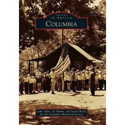 Columbia, Images of America (Arcadia Publishing) by John Allen, 9780738597959.
