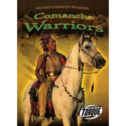 Comanche Warriors, Torque: History's Greatest Warriors (Library) by David Schach, 9781600146282.