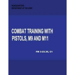 Combat Training with Pistols, M9 and M11 (Change 1, FM 3-23.35) by Department of the Army, 9781480017078.