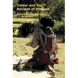 Colour and Dye Recipes of Ethiopia by Patricia Irwin Tournerie, 9780954383527.