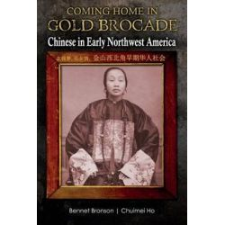 Coming Home in Gold Brocade, Chinese in Early Northwest America by Bennet Bronson, 9781505228021.