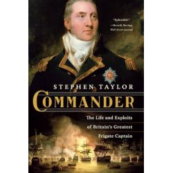 Commander, The Life and Exploits of Britain's Greatest Frigate Captain by Stephen Taylor, 9780393347067.