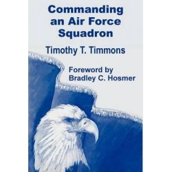 Commanding an Air Force Squadron by Timothy T Timmons, 9781410200709.