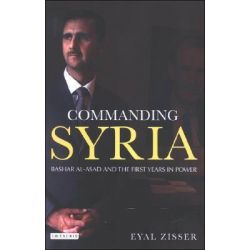 Commanding Syria, Basher Al-Asad and the First Years in Power by Eyal Zisser, 9781845111533.