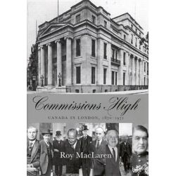 Commissions High, Canada in London, 1870-1971 by Roy D. MacLaren, 9780773530362.