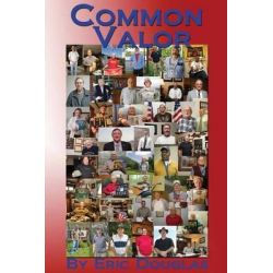 Common Valor, Companion to the Multimedia Documentary West Virginia Voices of War by Eric L Douglas, 9781484914861.