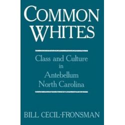 Common Whites, Class and Culture in Antebellum North Carolina by Bill Cecil-Fronsman, 9780813151649.