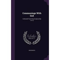Communings with God, Collected from Holy Scripture [By J.W.S.] by Anonymous, 9781343198814.