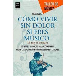 Como Vivir Sin Dolor Si Eres Musico, La Mejor Postura by Ana Velazquez, 9788415256434.