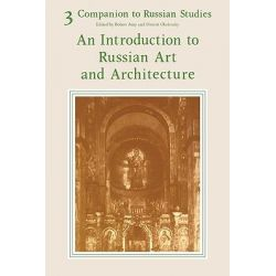 Companion to Russian Studies: v. 3, Volume 3, An Introduction to Russian Art and Architecture by Robert Auty, 9780521283847.