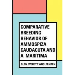 Comparative Breeding Behavior of Ammospiza Caudacuta and A. Maritima by Glen Everett Woolfenden, 9781533216922.