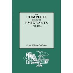 Complete Book of Emigrants, 1751-1776 by Peter Wilson Coldham, 9780806313764.