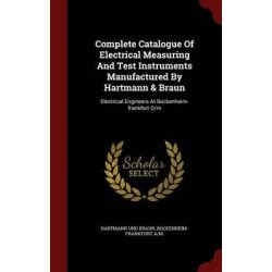 Complete Catalogue of Electrical Measuring and Test Instruments Manufactured by Hartmann & Braun, Electrical Engineers a