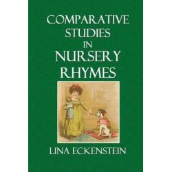 Comparative Studies in Nursery Rhymes by Lina Eckenstein, 9781500635022.