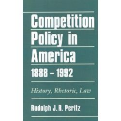 Competition Policy in America, 1888-1992, History, Rhetoric, Law by PERITZ, 9780195074611.