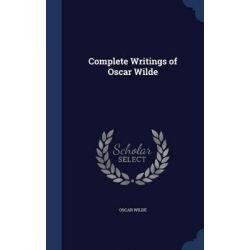 Complete Writings of Oscar Wilde by Oscar Wilde, 9781298963031.