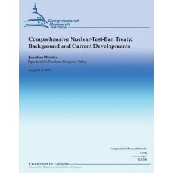 Comprehensive Nuclear-Test-Ban Treaty, Background and Current Developments by Jonathan Medalia, 9781481944366.
