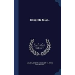 Concrete Silos.. by Universal Portland Cement Co [From Old, 9781296947989.