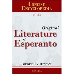 Concise Encyclopedia of the Original Literature of Esperanto by Geoffrey H Sutton, 9781595690906.