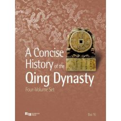 Concise History of the Qing Dynasty, A Concise History of the Qing Dynasty by Yi Dai, 9789814339780.