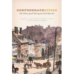 Confederate Cities, The Urban South During the Civil War Era by Andrew L. Slap, 9780226300177.