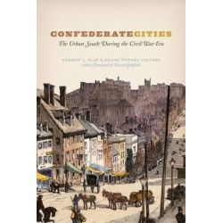 Confederate Cities, The Urban South During the Civil War Era by Andrew L. Slap, 9780226300207.