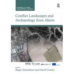 Conflict Landscapes and Archaeology from Above, Material Culture and Modern Conflict by Birger Stichelbaut, 9781472464385.