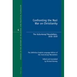 Confronting the Nazi War on Christianity, The Kulturkampf Newsletters, 1936-1939 by Richard Bonney, 9783039119042.