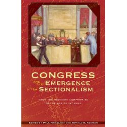 Congress and the Emergence of Sectionalism, From the Missouri Compromise to the Age of Jackson by Paul Finkelman, 9780821417836.