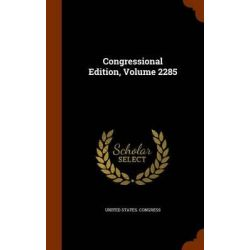 Congressional Edition, Volume 2285 by United States Congress, 9781344069762.