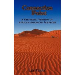 Connection Point, A Different Version of African American Folklore by Lee Ferry, 9781449027070.