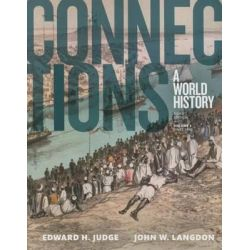 Connections, A World History, Volume 2, Print Plus New Myhistorylab for World History by Professor Edward H Judge, 9780134167558.