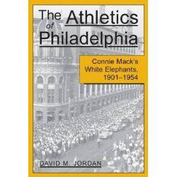 Connie Mack's Philadelphia Athletics, 1901-54 by David M. Jordan, 9780786406203.