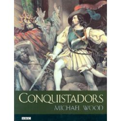 Conquistadors by Michael Wood, 9780520236912.