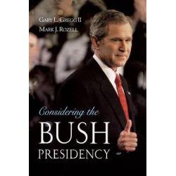 Considering the Bush Presidency by Gary L. Gregg, 9780195166804.