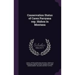 Conservation Status of Carex Parryana SSP. Idahoa in Montana by Peter Lesica, 9781342014702.