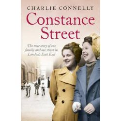Constance Street, The True Story of One Family and One Street in London's East End by Charlie Connelly, 9780007528455.