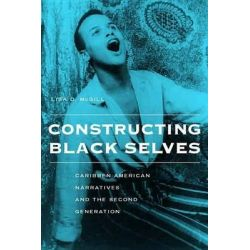 Constructing Black Selves, Caribbean American Narratives and the Second Generation by Lisa D. McGill, 9780814756911.
