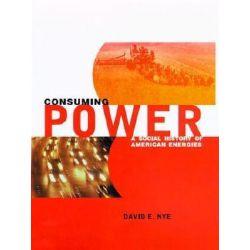 Consuming Power, A Social History of American Energies by David E. Nye, 9780262640381.